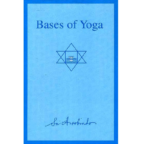 Bases of Yoga, Sri Aurobindo