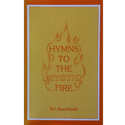 Hyms to the Mystic Fire (Agni Devotions), Sri Aurobindo