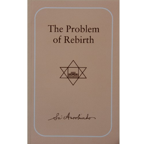 The Problem of Rebirth, Sri Aurobindo