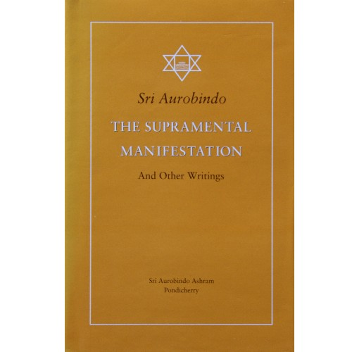 The Supramental Manifestation (+ other Writings), Sri Aurobindo