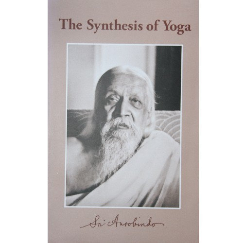 The Synthesis of Yoga, Sri Aurobindo